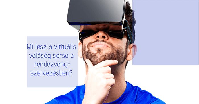 Mi lesz a virtuális valóság sorsa a rendezvényszervezésben?